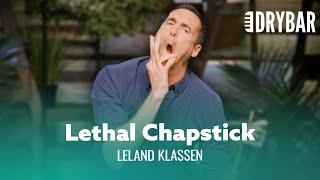 Chapstick Is Lethal. Leland Klassen - Full Special