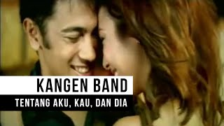 KANGEN Band - Tentang Aku, Kau & Dia (Official Music Video)