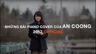 Tuyển Tập Những Bài Piano Cover Của An Coong 2017 (Part 2) || PIANO COVER  || AN COONG PIANO