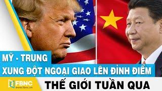 Tin thế giới nổi bật trong tuần: Mỹ-Trung đang đối mặt 1 cuộc xung đột ngoại giao chưa từng có |FBNC
