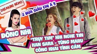 Đông Nhi muốn 'trụy tim' trước màn công khai tình cảm của Han Sara và Tùng Maru Uni5
