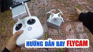Hướng dẫn chi tiết bay Flycam Phantom 4 Pro ▶