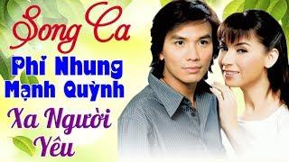 Song Ca Phi Nhung Mạnh Quỳnh 2018 - Xa Người Yêu - Song Ca Nhạc Vàng Trữ Tình Hay Nhất