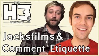 H3 Podcast #46 - Jacksfilms & Erik of Comment Etiquette
