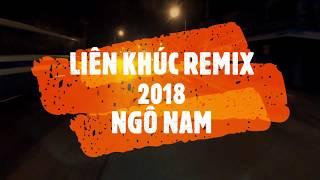 LIÊN KHÚC REMIX 2018  - GIỌNG CA NGÔ NAM - HÀ NỘI - QUẢNG NINH 2017-P.3