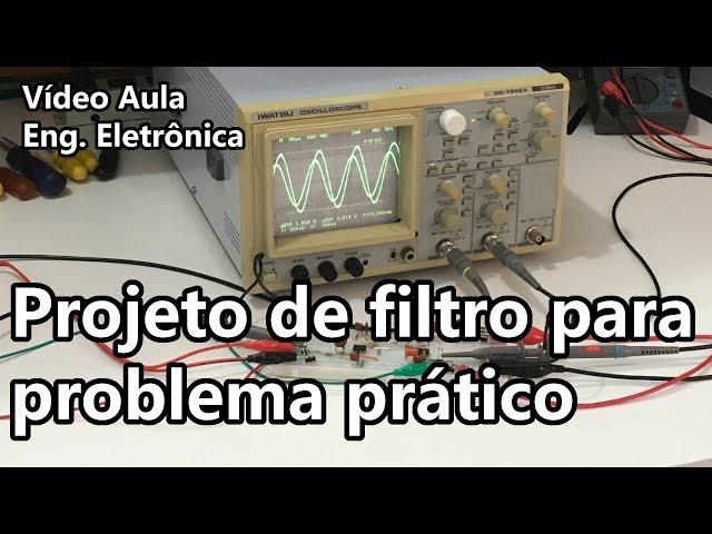 PROJETO DE FILTRO PARA PROBLEMA PRÁTICO | Vídeo Aula #270