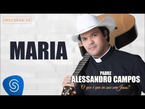 Baixar Maria - Padre Alessandro Campos (O Que é Que Eu Sou Sem Jesus?)