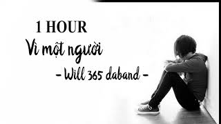 [ 1 HOUR ] Vì một người - Will 365 Daband
