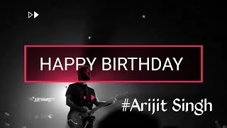 Happy Birthday #Arijit_singh   Arijit singh birth video   32'nd birthday of arijit singh