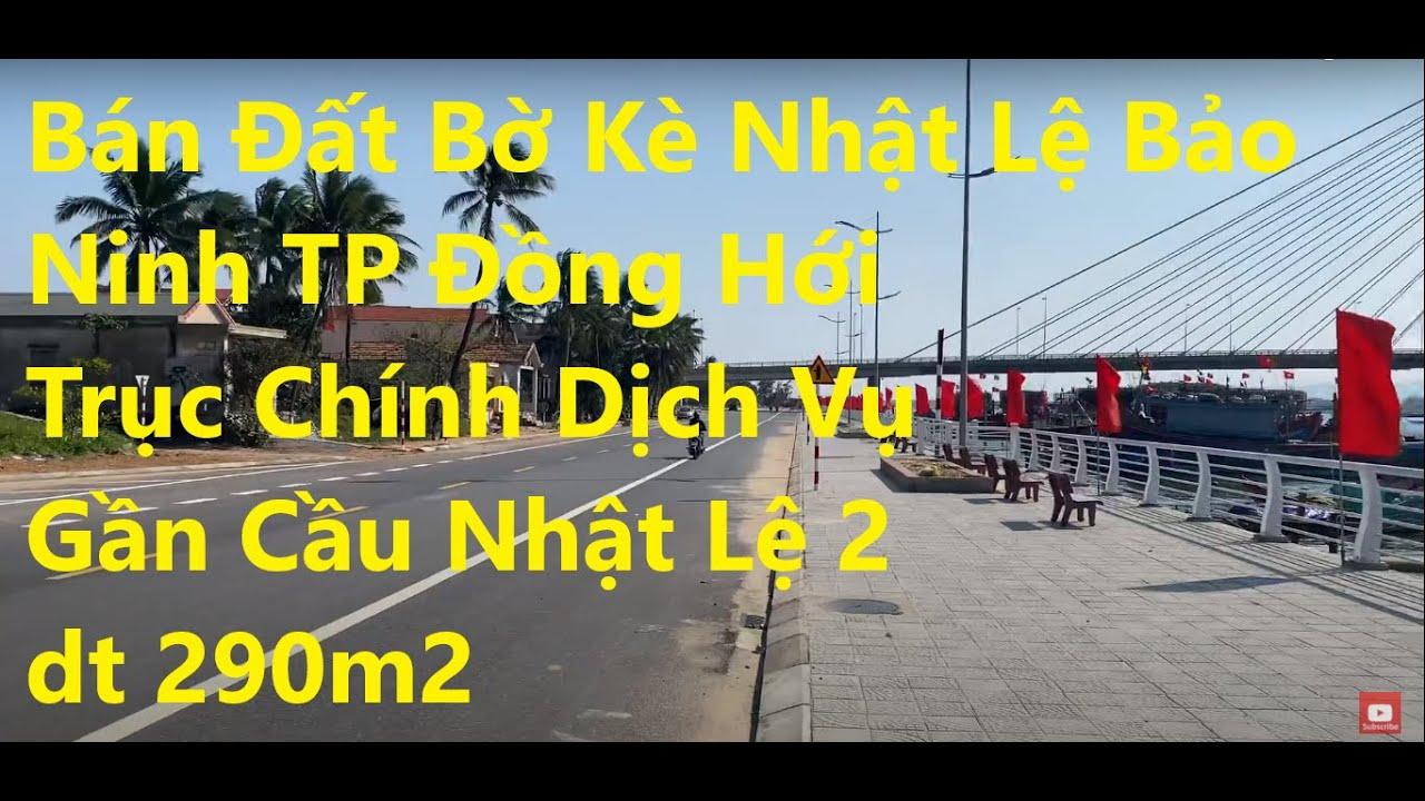 Bán Đất Bờ Kè Nhật Lệ Bảo Ninh TP Đồng Hới   Trục Chính Dịch Vụ, gần Cầu Nhật Lệ 2   DT 290m2 video