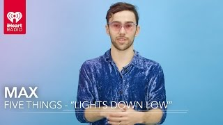 """MAX Interview - 5 Things About """"Lights Down Low"""""""