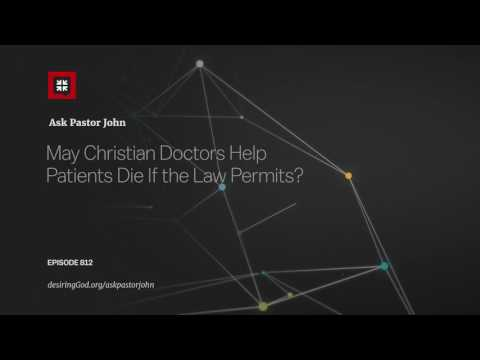 May Christian Doctors Help Patients Die If the Law Permits? // Ask Pastor John