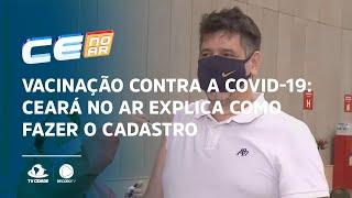 Vacinação contra a covid-19: Ceará no Ar explica como fazer o cadastro