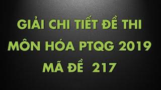 Giải chi tiết đề thi THPT Quốc gia môn Hóa 2019 mã đề 217, 201, 207, 209, 215, 223
