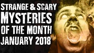 Strange & Scary Mysteries Of The Month January 2018
