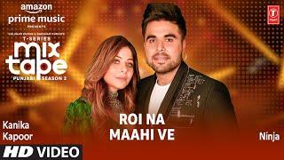 Roi Na vs Maahi Ve – Ninja – Kanika Kapoor Video HD