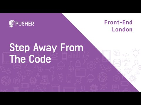 Step away from the code - Front-end London (FEL)