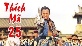 Thích Mã - Tập 25 | Phim Bộ Kiếm Hiệp Trung Quốc Hay Nhất - Thuyết Minh