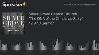 """""""The DNA of the Christmas Story"""" - 12.9.18 Sermon (part 3 of 4)"""