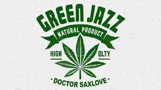 Green Jazz • Mellow Smooth Jazz Music For Getting Green • Best Chill Out Saxophone Jazz Music
