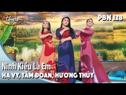 PBN 128 | Hạ Vy, Tâm Đoan, Hương Thủy - Ninh Kiều Là Em