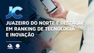 Juazeiro do Norte é destaque em ranking de tecnologia e inovação