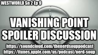 Westworld Season 2 Episode 9 - Vanishing Point SPOILER DISCUSSION!