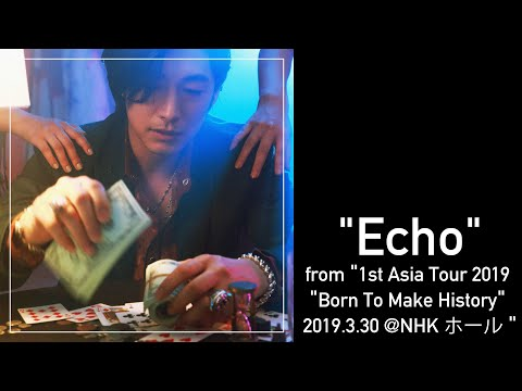 "DEAN FUJIOKA ""Echo"" from""1st Asia Tour 2019 ""Born To Make History"" 2019.3.30 @NHKホール"""