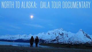 North to Alaska: A Dala Tour Documentary