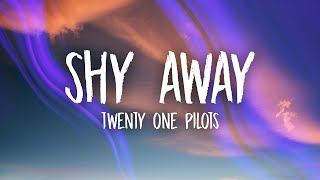 Twenty One Pilots - Shy Away (Lyrics)