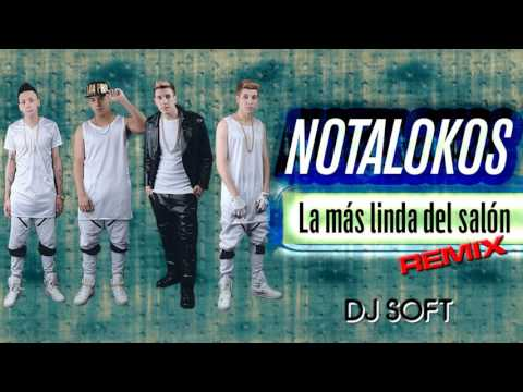 LOS NOTALOKOS   LA MAS LINDA DEL SALON REMIX DJ SOFT