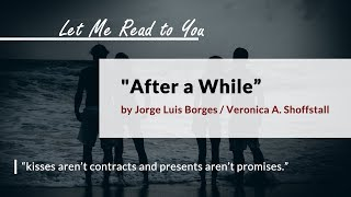 """""""After a While"""" by Jorge Luis Borges / Veronica A. Shoffstall