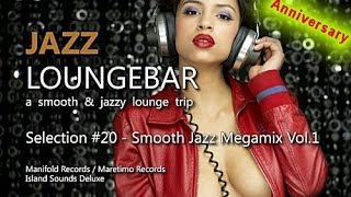 Jazz Loungebar Anniversary - Selection #20 Smooth Jazz Megamix Vol.1, 4+ Hours Lounge Music 2018