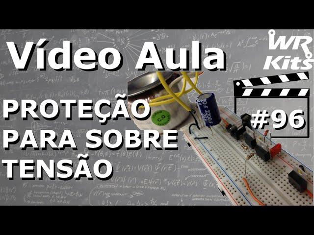 PROTEÇÃO PARA SOBRETENSÃO EM FONTES | Vídeo Aula #96