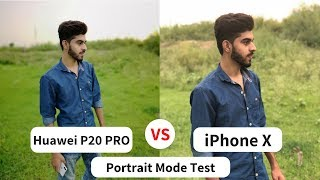 Huawei P20 Pro Camera Vs iPhone X | PORTRAIT MODE Camera Test Review 2018