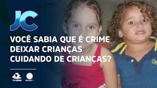 Você sabia que é crime deixar crianças cuidando de crianças?