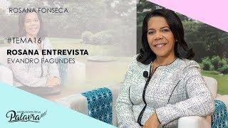 19/12/19 - Motivados Pela Palavra - Tema 16 – Entrevista Evandro Fagundes - Rosana Fonseca