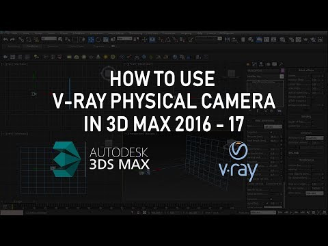 V Ray Physical Camera 3DS Max 2016 and 3ds Max 2017