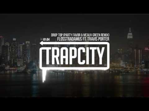 Flosstradamus - Drop Top ft. Travis Porter (Party Favor & Meaux Green Remix)