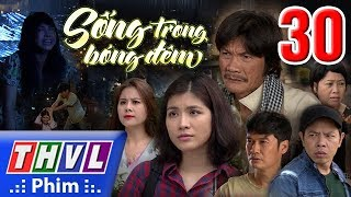THVL   Sống trong bóng đêm - Tập 30