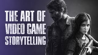 The Last of Us — The Art of Video Game Storytelling