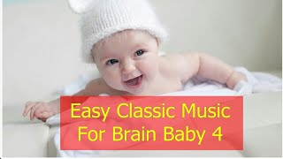Easy Classic Music for Brain Baby 4