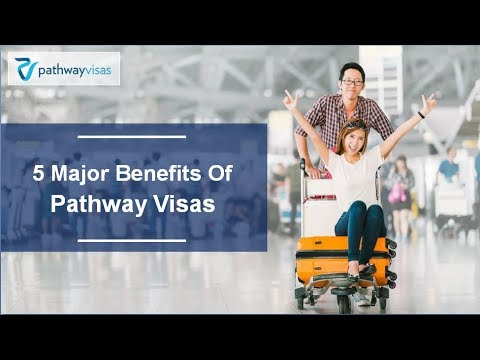 5 Major Benefits Of Pathway Visas