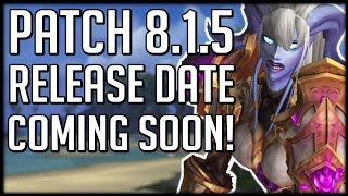 PATCH 8.1.5 RELEASE DATE - Sooner Than You Might Think! | WoW BfA News