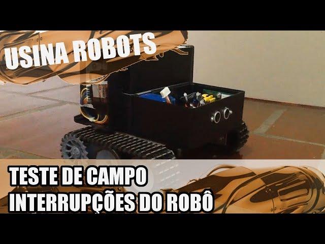 TESTE DE CAMPO (INTERRUPÇÕES DO ROBÔ) | Usina Robots US-2 #130
