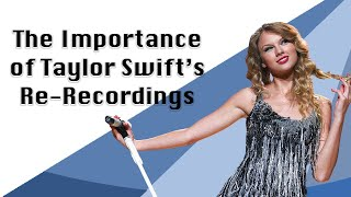 The Importance of Taylor Swift's Re-Recordings