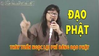 Thày giáo Dương Tuấn Ngọc lại phỉ báng đạo Phật