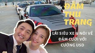 Đàm Thu Trang lái siêu xe nói về đám cưới với Cường USD
