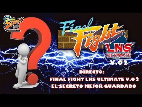 "DIRECTO: ""FINAL FIGHT LNS ULTIMATE V.02""  (EL SECRETO MEJOR GUARDADO)"