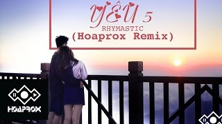 Rhymastic - Yêu 5 (Hoaprox remix) (Official Lyrics MV)